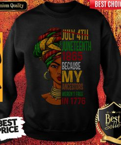 Black Girl Juneteenth 1865 Because My Ancestors Weren't Free In 1776 Sweatshirt