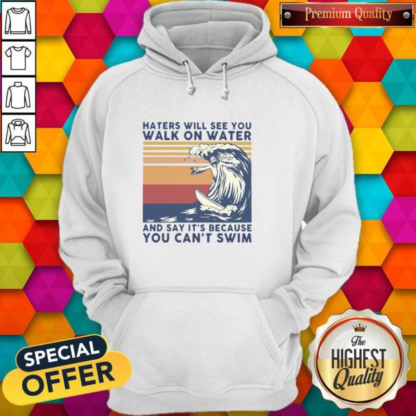 Haters Will See You Walk On Water And Say It's Because You Can't Swim Vintage Hoodie