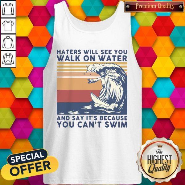 Haters Will See You Walk On Water And Say It's Because You Can't Swim Vintage Tank Top