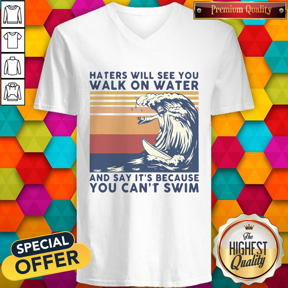 Haters Will See You Walk On Water And Say It's Because You Can't Swim Vintage V-neck