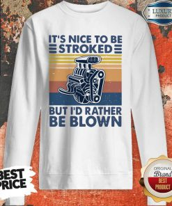 It's Nice To Be Stroked But I'd Rather Be Blown Vintage SweatShirt