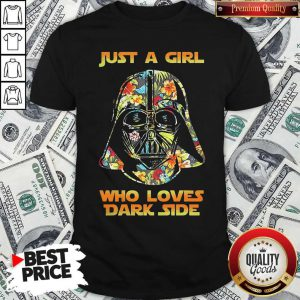 Just A Girl Who Loves Dark Side Shirt