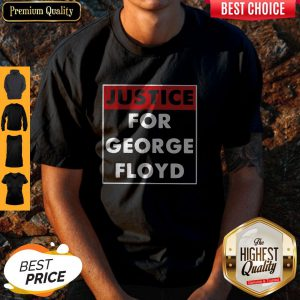 Nice Justice For George Floyd Shirt