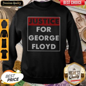 Nice Justice For George Floyd Sweatshirt