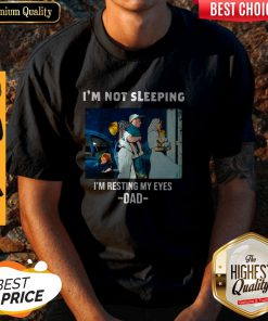 Official I'm Not Sleeping I'm Resting My Eyes Dad Shirt