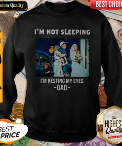 Official I'm Not Sleeping I'm Resting My Eyes Dad Sweatshirt