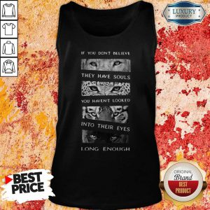 Animals If You Don't Believe They Have Souls You Haven't Looked Into Their Eyes Long Enough Tank Top