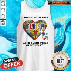 Autism I Love Someone With Tith Every Piece Of My Heart Tank Top