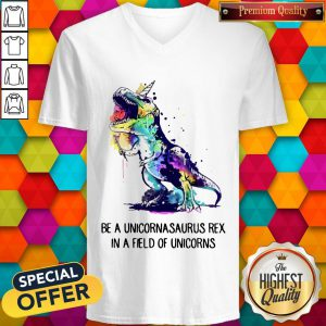 Be A Unicornasaurus Rex In A Field Of Unicorns V-neck