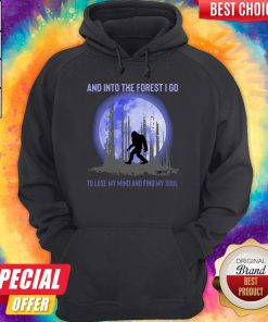 Bigfoot Moon And Into The Forest I Go To Lose My Mind And Find My Soul Hoodie
