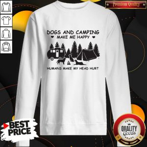 Dogs And Camping Make Me Happy Humans Make My Head Hurt SweatShirt