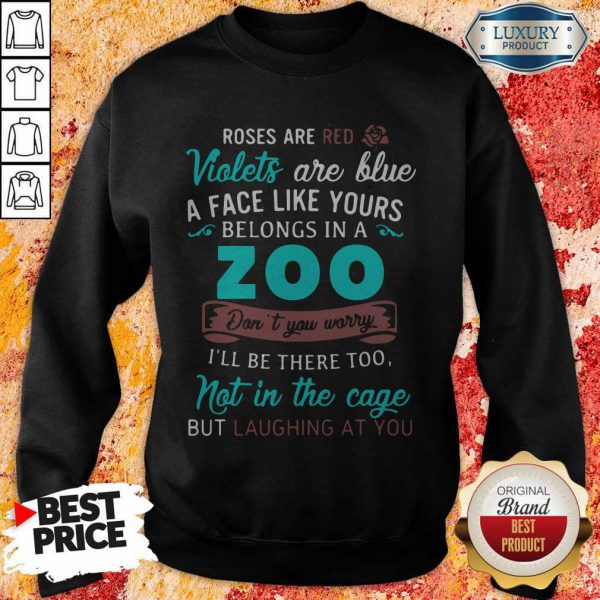 Roses Are Red Violets Are Blue A Face Like Yours Belongs In A Zoo SweatShirt
