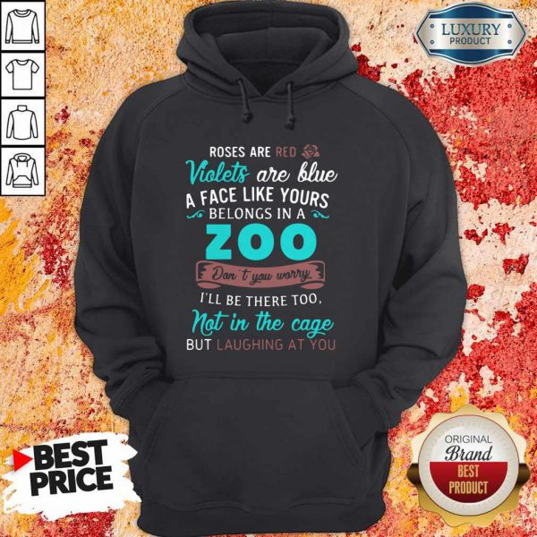 Roses Are Red Violets Are Blue A Face Like Yours Belongs In A Zoo Hoodie