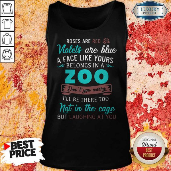 Roses Are Red Violets Are Blue A Face Like Yours Belongs In A Zoo Tank Top