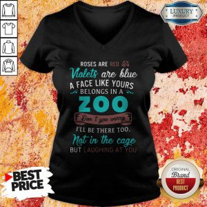 Roses Are Red Violets Are Blue A Face Like Yours Belongs In A Zoo V-neck