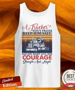 A Trucker Wife'S Player Keep Him Safe Day And Night Give Him Courage Vintage Tank Top