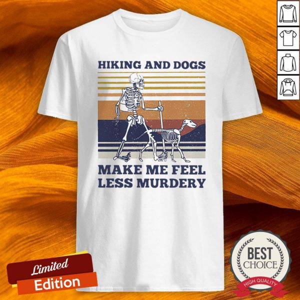 Hiking And Dogs Make Me Feel Less Murder Shirt