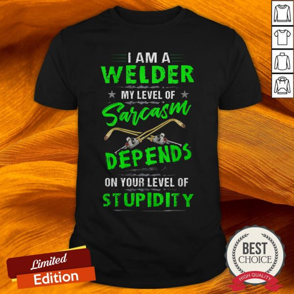 I Am A Welder My Level Of Sarcasm Depends On Your Level Of Stupidity Shirt