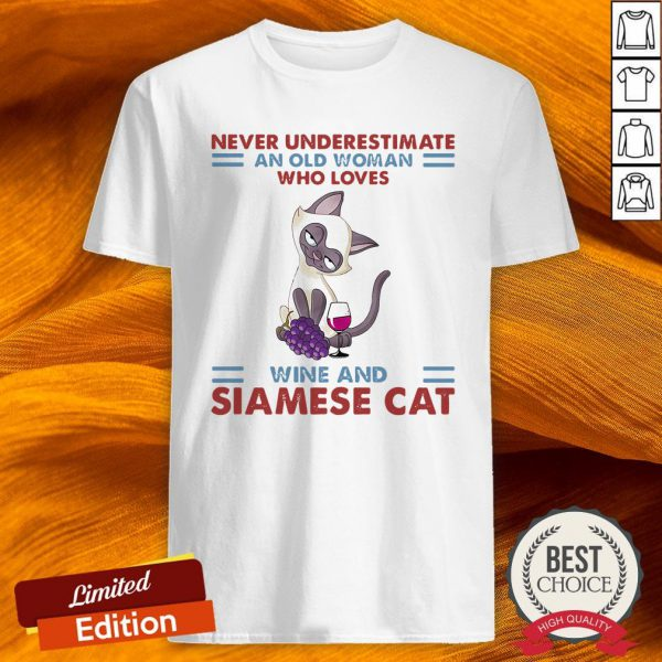 Never Underestimate An Old Woman Who Loves Wine And Siamese Cat Shirt