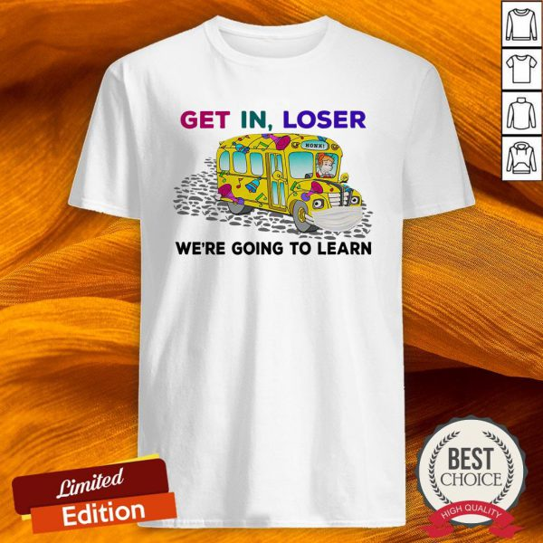 Teacher Get In Loser We'Re Going To Learn Shirt