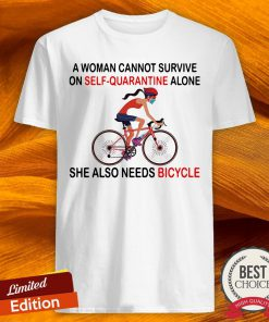 A Woman Cannot Survive On Self Quarantine Alone She Also Needs Bicycle Shirt-Design By Versiontee.com