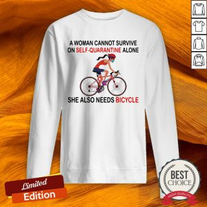 A Woman Cannot Survive On Self Quarantine Alone She Also Needs Bicycle Sweatshirt-Design By Versiontee.com