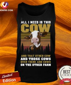 All I Need Is This Cow And That Other Cow And Those Cows Over There And Cows Tank Top