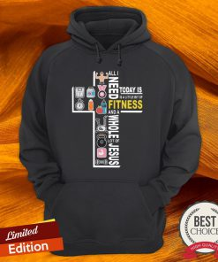 All I Need Today Is A Little Bit Of Fitness And A Whole Lot Of Jesus Hoodie-Design By Versiontee.com