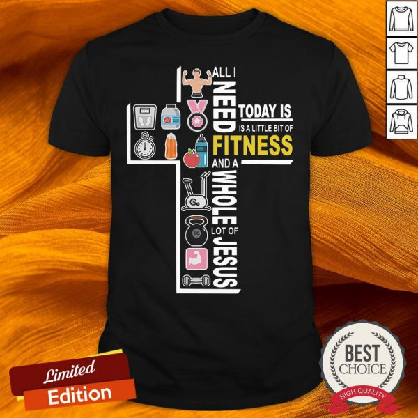 All I Need Today Is A Little Bit Of Fitness And A Whole Lot Of Jesus Shirt-Design By Versiontee.com