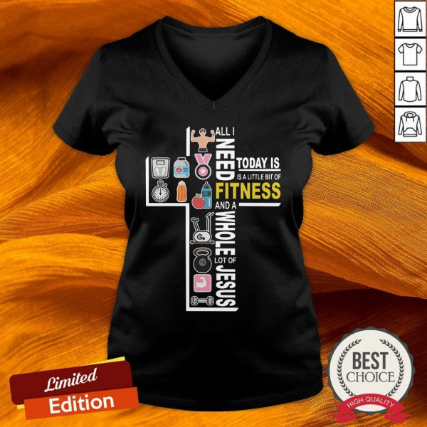 All I Need Today Is A Little Bit Of Fitness And A Whole Lot Of Jesus V-neck-Design By Versiontee.com