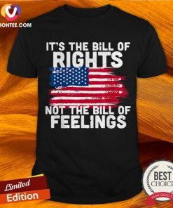 American Flag It's The Bill Of Rights Not The Bill Of Feelings Shirt