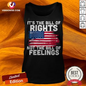American Flag It's The Bill Of Rights Not The Bill Of Feelings Tank Top