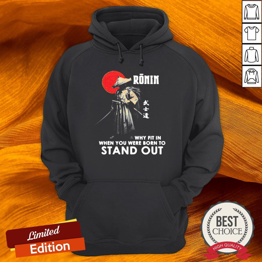 Ronin Why Fit In When You Were Born To Stand Out Hoodie-Design By Versiontee.com