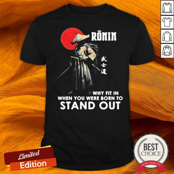 Ronin Why Fit In When You Were Born To Stand Out Shirt-Design By Versiontee.com