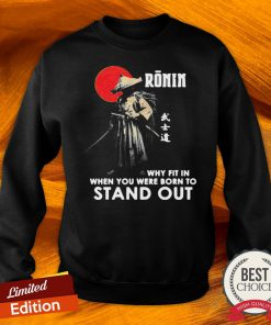 Ronin Why Fit In When You Were Born To Stand Out Sweatshirt-Design By Versiontee.com