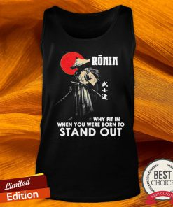 Ronin Why Fit In When You Were Born To Stand Out Tank Top-Design By Versiontee.com