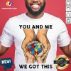 You And Me We Got This Heart Autism Shirt