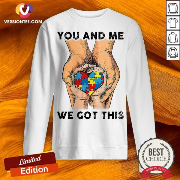 You And Me We Got This Heart Autism Sweatshirt