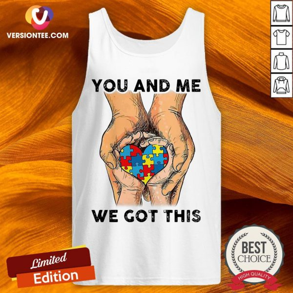 You And Me We Got This Heart Autism Tank Top