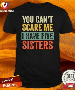 You Can't Scare Me I Have Five Sisters Vintage Shirt - Design By Versiontee.com