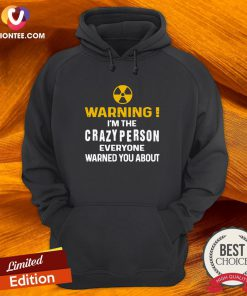 Good Warning I'm The Crazy Person Everyone Warned You About Hoodie - Design By Versiontee.com