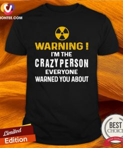 Good Warning I'm The Crazy Person Everyone Warned You About Shirt - Design By Versiontee.com