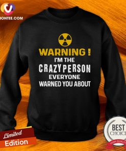 Good Warning I'm The Crazy Person Everyone Warned You About Sweatshirt - Design By Versiontee.com