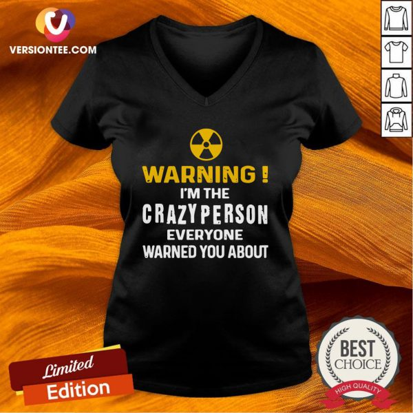 Good Warning I'm The Crazy Person Everyone Warned You About V-neck - Design By Versiontee.com
