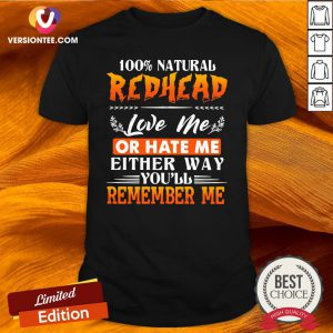 Hot 100 Natural Redhead Love Me Or Hate Me Either Way Youll Remember Me Shirt - Design By Versiontee.com