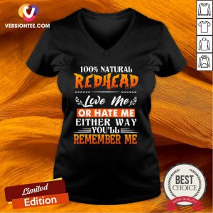 Hot 100 Natural Redhead Love Me Or Hate Me Either Way Youll Remember Me V-neck - Design By Versiontee.com
