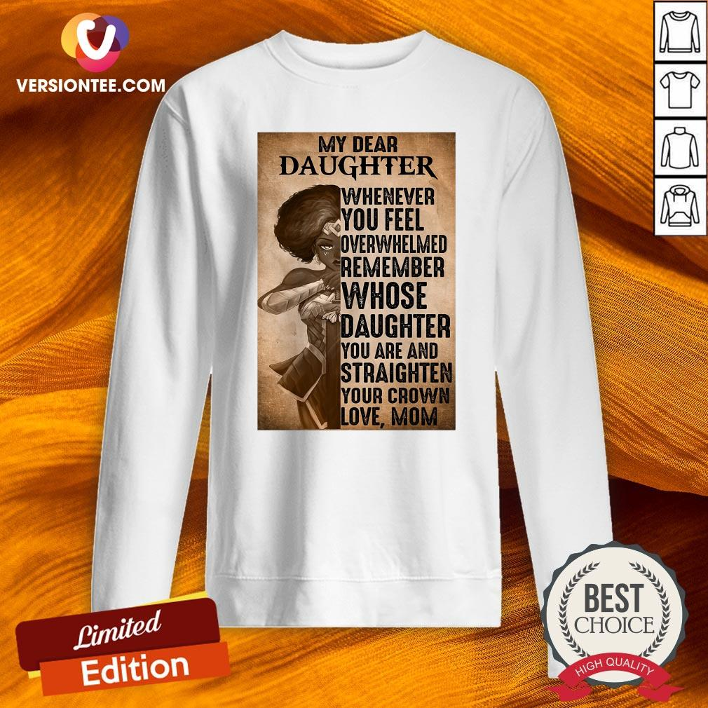 Hot Heroine My Dear Daughter Whenever Feel Overwhelmed Remember Whose Daughter Sweatshirt - Design By Versiontee.com