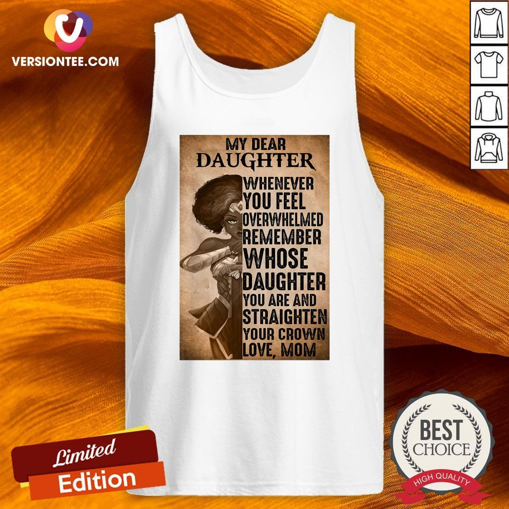 Hot Heroine My Dear Daughter Whenever Feel Overwhelmed Remember Whose Daughter Tank Top - Design By Versiontee.com