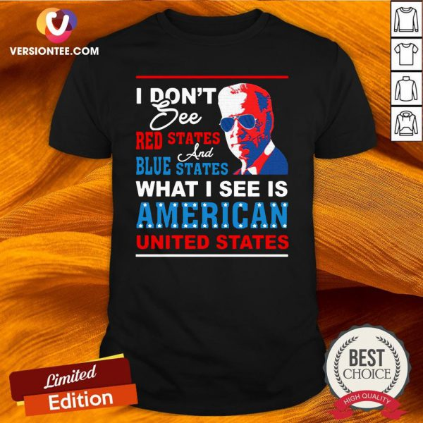 Hot I Don't See Red States and Blue States I See American United States Shirt - Design By Versiontee.com