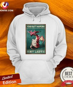 Nice Dragon Your Butt Napkins My Lady Poster Hoodie - Design By Versiontee.com